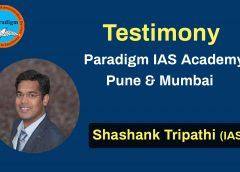 Shashank Mani Tripathi ( IAS )- Testimony -Paradigm IAS Academy Pune & Mumbai